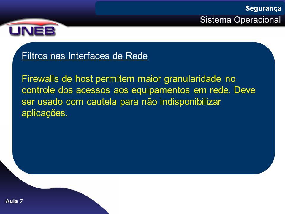 Filtros nas Interfaces de Rede Firewalls de host permitem maior granularidade no controle dos acessos aos equipamentos em rede. Deve ser usado com cau
