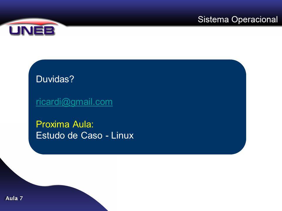 Duvidas? ricardi@gmail.com Proxima Aula: Estudo de Caso - Linux