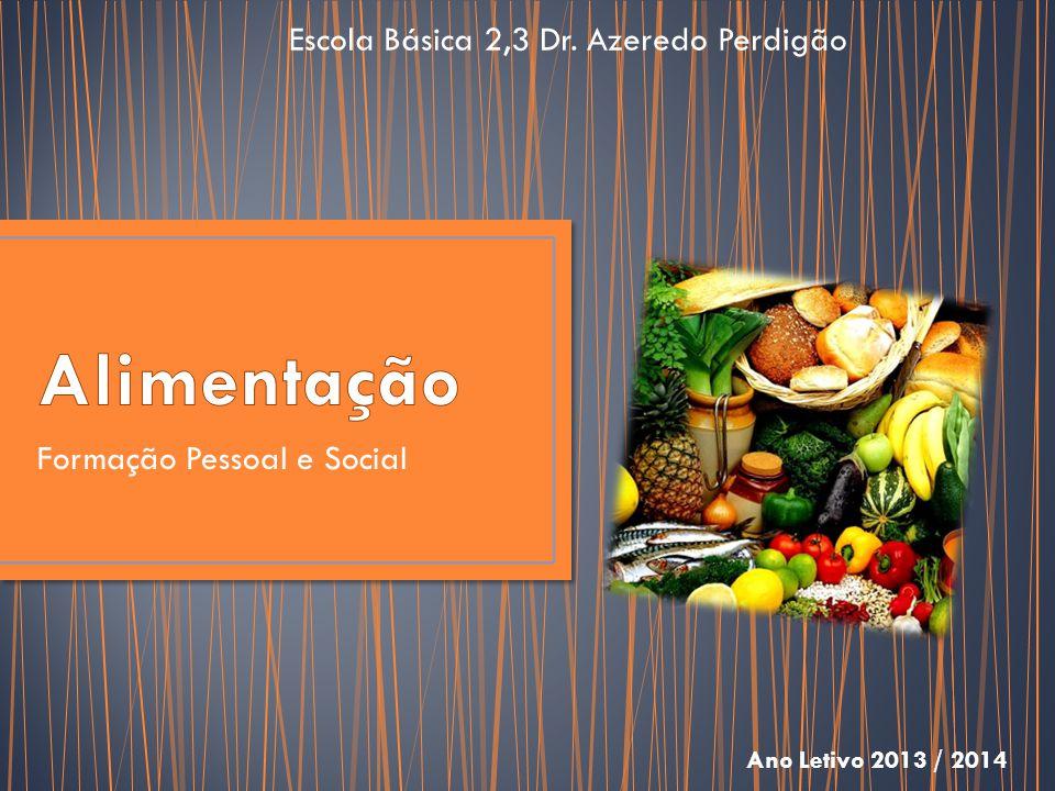 Formação Pessoal e Social Escola Básica 2,3 Dr. Azeredo Perdigão Ano Letivo 2013 / 2014