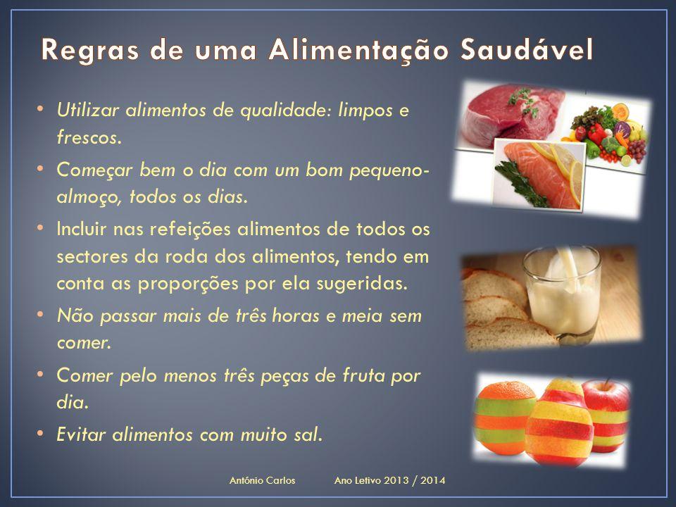 • Utilizar alimentos de qualidade: limpos e frescos. • Começar bem o dia com um bom pequeno- almoço, todos os dias. • Incluir nas refeições alimentos