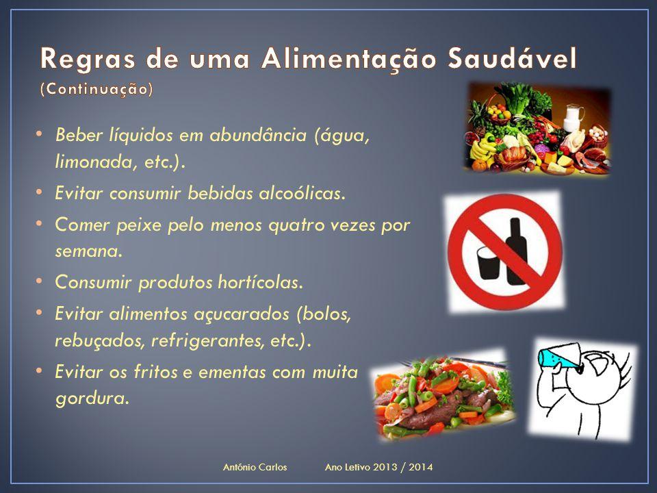 • Beber líquidos em abundância (água, limonada, etc.). • Evitar consumir bebidas alcoólicas. • Comer peixe pelo menos quatro vezes por semana. • Consu