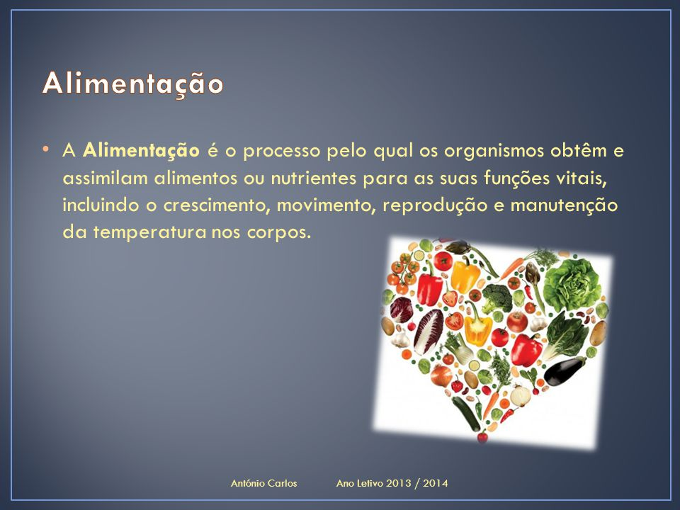 • A Alimentação é o processo pelo qual os organismos obtêm e assimilam alimentos ou nutrientes para as suas funções vitais, incluindo o crescimento, m