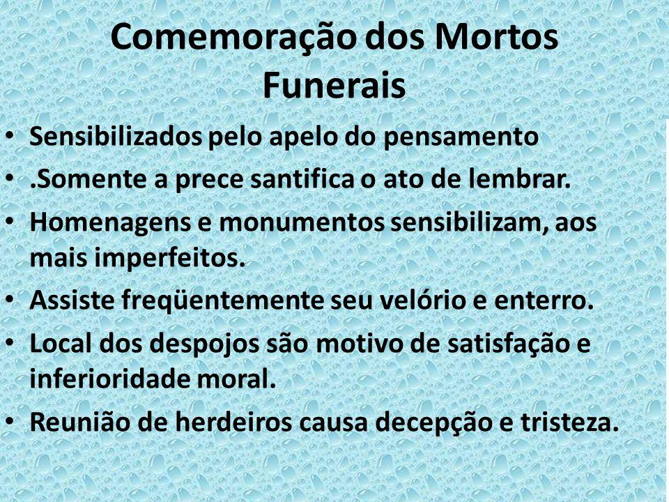 Comemoração dos Mortos Funerais • Sensibilizados pelo apelo do pensamento •.Somente a prece santifica o ato de lembrar. • Homenagens e monumentos sens