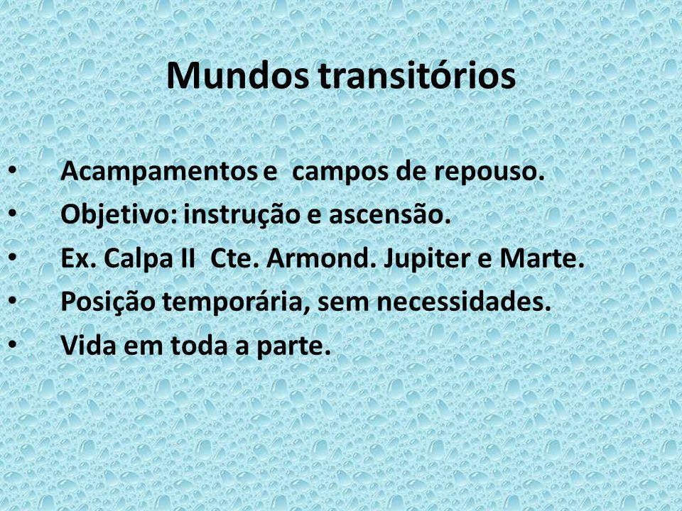 Mundos transitórios • Acampamentos e campos de repouso. • Objetivo: instrução e ascensão. • Ex. Calpa II Cte. Armond. Jupiter e Marte. • Posição tempo