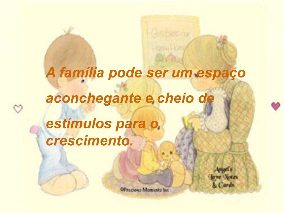 A família pode ser um espaço aconchegante e cheio de estímulos para o crescimento.