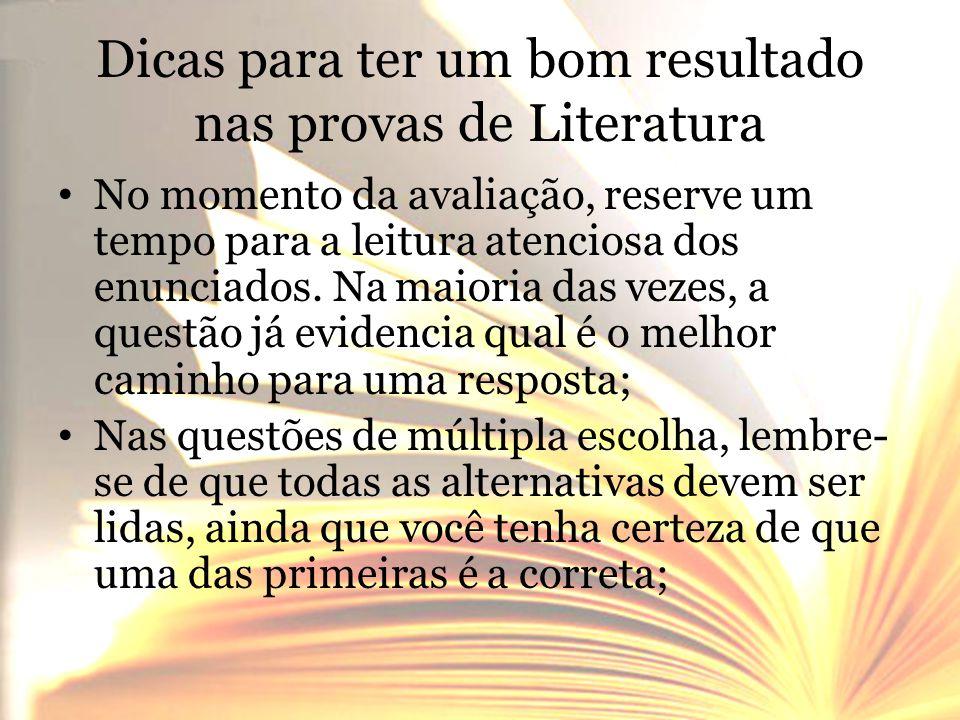 Dicas para ter um bom resultado nas provas de Literatura • No momento da avaliação, reserve um tempo para a leitura atenciosa dos enunciados. Na maior