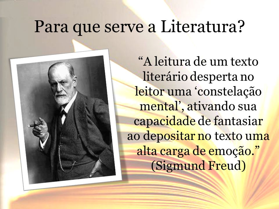 """Para que serve a Literatura? """"A leitura de um texto literário desperta no leitor uma 'constelação mental', ativando sua capacidade de fantasiar ao dep"""