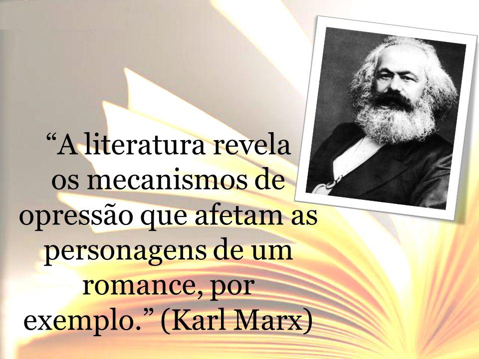 """""""A literatura revela os mecanismos de opressão que afetam as personagens de um romance, por exemplo."""" (Karl Marx)"""