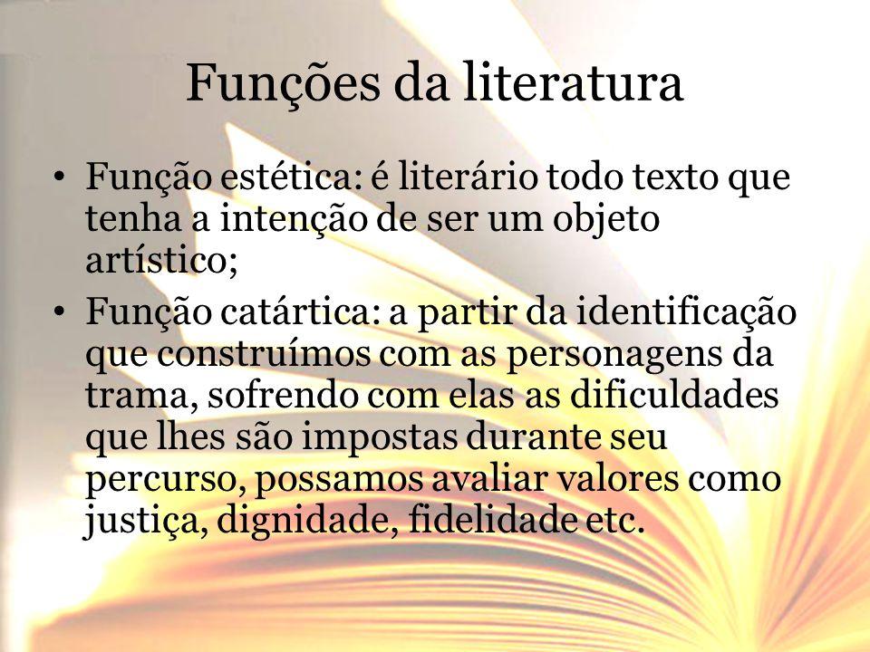 Funções da literatura • Função estética: é literário todo texto que tenha a intenção de ser um objeto artístico; • Função catártica: a partir da ident