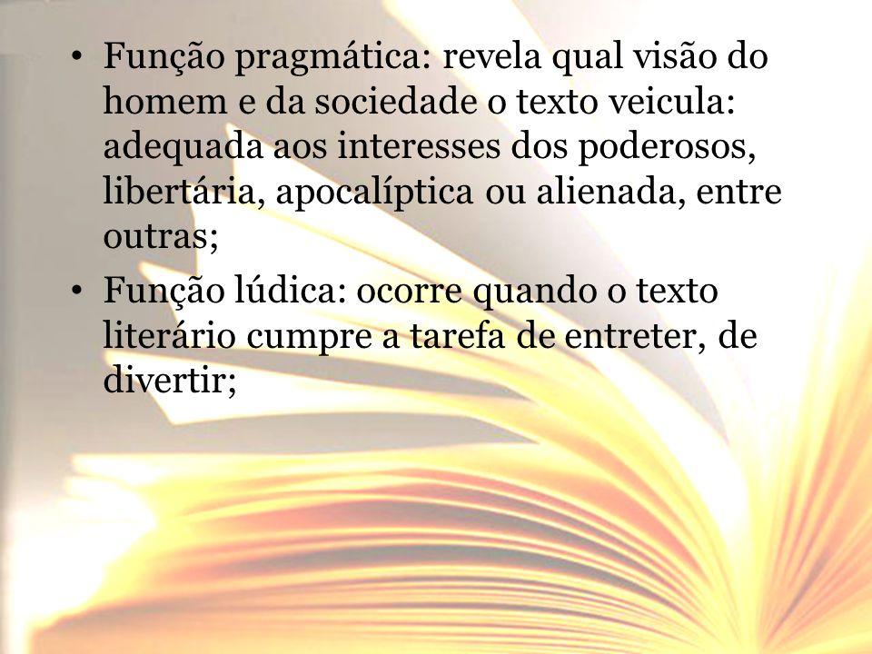 • Função pragmática: revela qual visão do homem e da sociedade o texto veicula: adequada aos interesses dos poderosos, libertária, apocalíptica ou ali