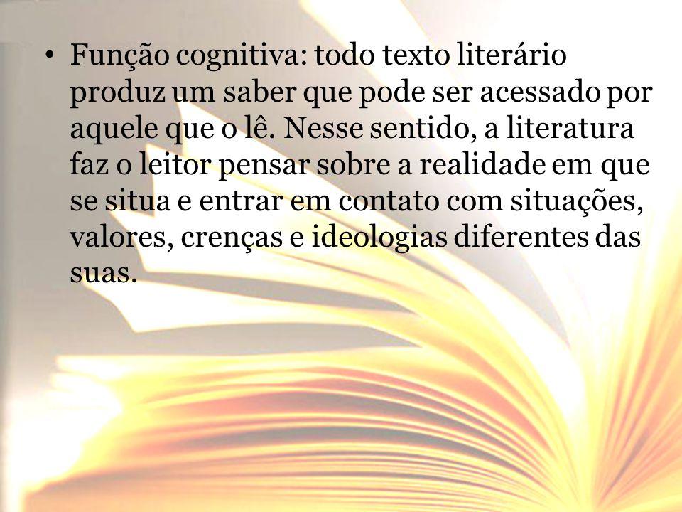 • Função cognitiva: todo texto literário produz um saber que pode ser acessado por aquele que o lê. Nesse sentido, a literatura faz o leitor pensar so