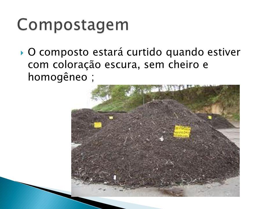  O composto estará curtido quando estiver com coloração escura, sem cheiro e homogêneo ;