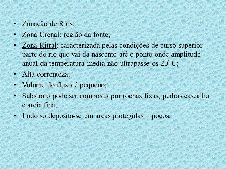 • Zonação de Rios: • Zona Crenal: região da fonte; • Zona Ritral: caracterizada pelas condições de curso superior – parte do rio que vai da nascente a