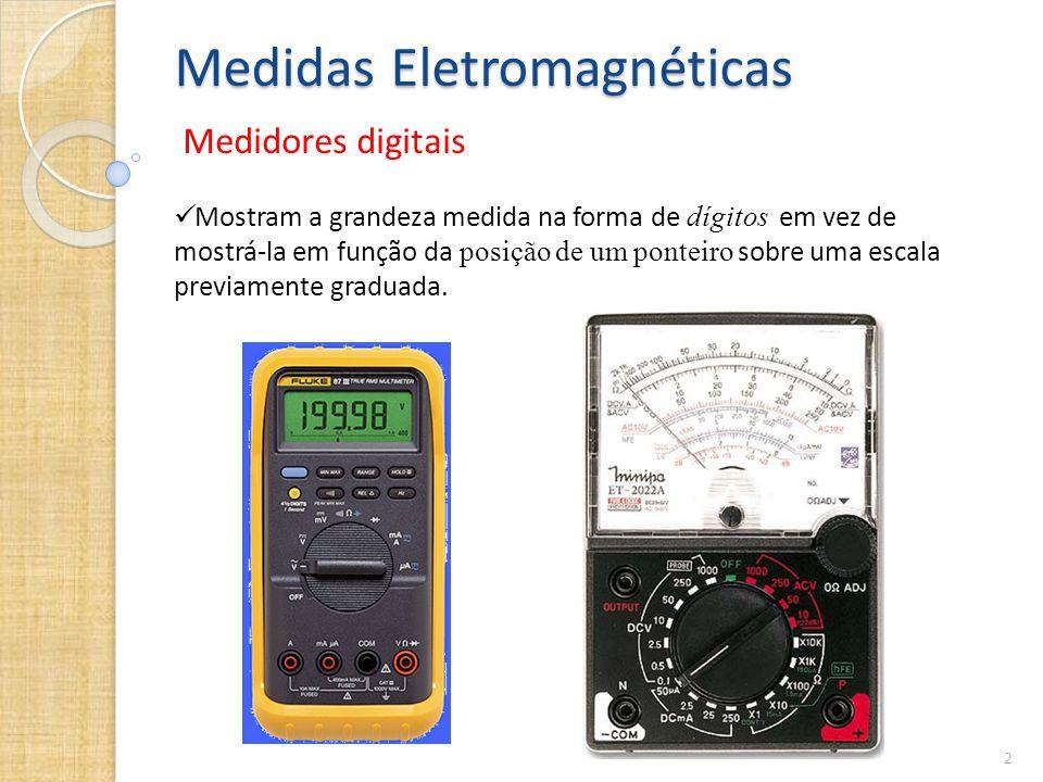Medidas Eletromagnéticas Medidores digitais 2  Mostram a grandeza medida na forma de dígitos em vez de mostrá-la em função da posição de um ponteiro