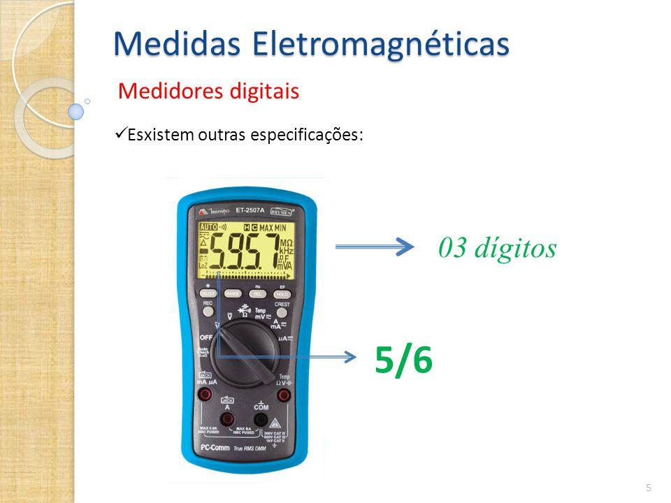 Medidas Eletromagnéticas Medidores digitais 5  Esxistem outras especificações: 03 dígitos 5/6