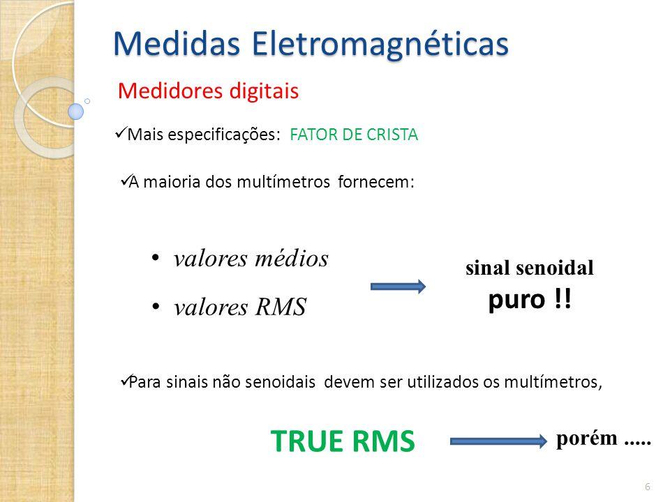 Medidas Eletromagnéticas Medidores digitais 6  Mais especificações: FATOR DE CRISTA  A maioria dos multímetros fornecem: • valores médios • valores