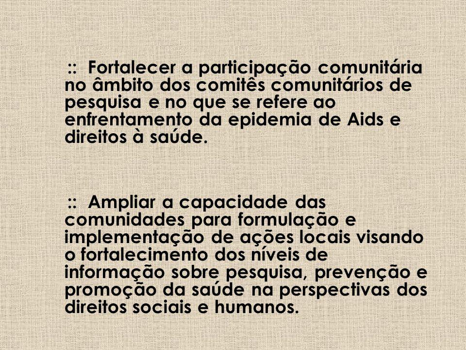 OBJETIVOS :: Qualificar lideranças comunitárias representantes de favelas e bairros de periferia do Estado do Rio de Janeiro em temáticas referentes à pesquisa, prevenção e promoção da saúde com ênfase na epidemia de HIV/Aids e temas/problemas correlatos.