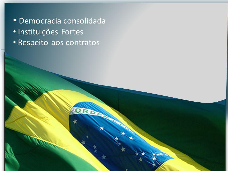 • Democracia consolidada • Instituições Fortes • Respeito aos contratos