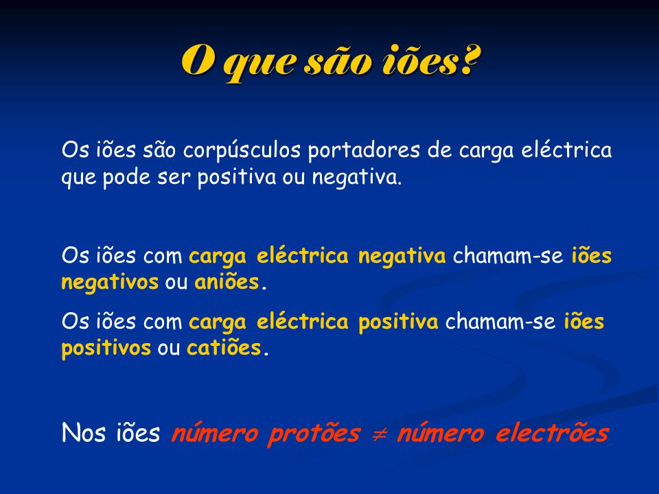 Os iões são corpúsculos portadores de carga eléctrica que pode ser positiva ou negativa.