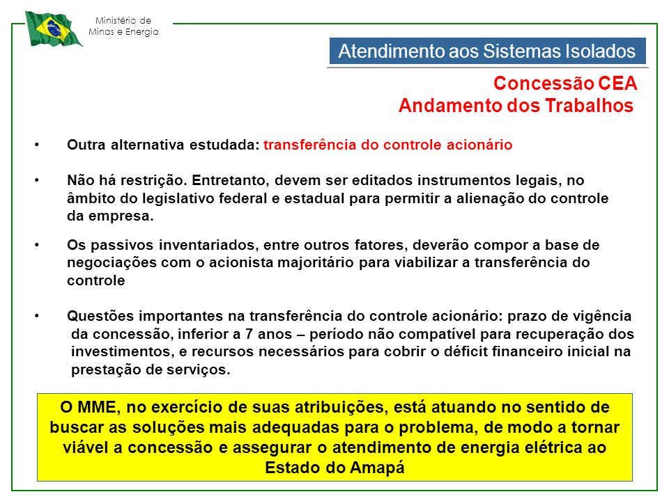Ministério de Minas e Energia Atendimento aos Sistemas Isolados Concessão CEA Andamento dos Trabalhos •Outra alternativa estudada: transferência do co