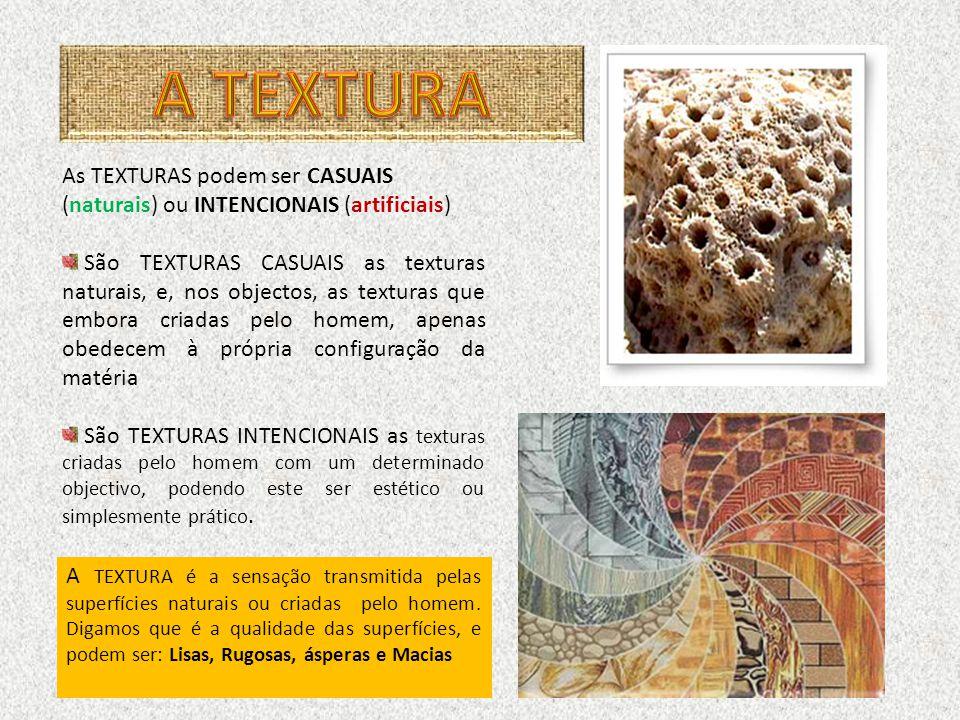 Tal como a cor a TEXTURA caracteriza as superfícies dos objectos; A TEXTURA é a sensação visual e táctil que qualquer superfície transmite. Por isso m