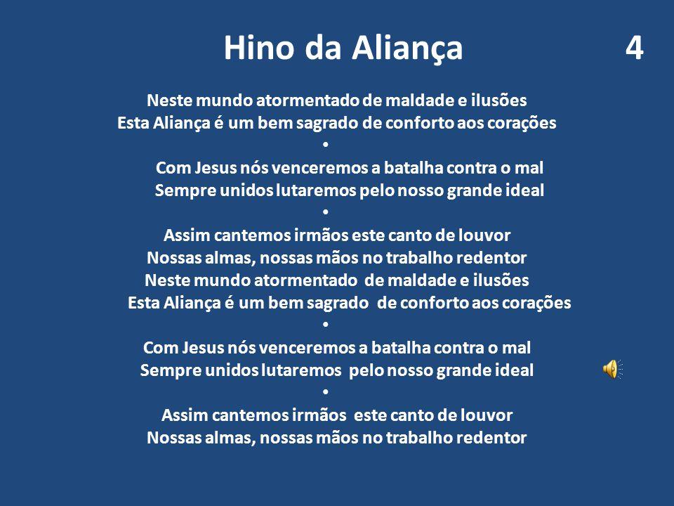 Hino da Aliança 4 Neste mundo atormentado de maldade e ilusões Esta Aliança é um bem sagrado de conforto aos corações • Com Jesus nós venceremos a bat