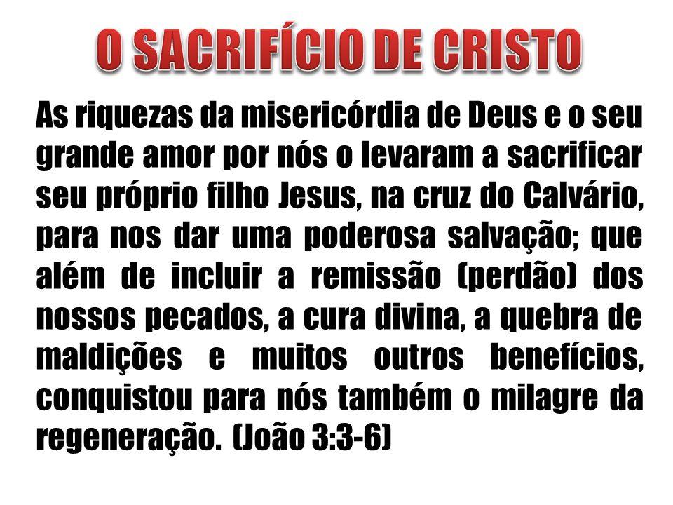 As riquezas da misericórdia de Deus e o seu grande amor por nós o levaram a sacrificar seu próprio filho Jesus, na cruz do Calvário, para nos dar uma