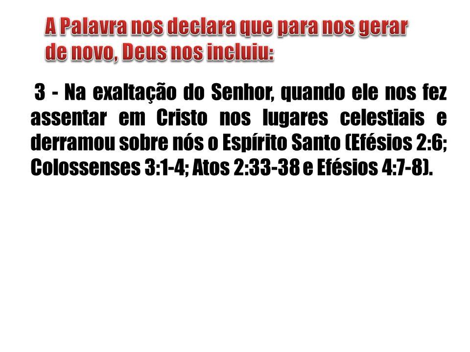 3 - Na exaltação do Senhor, quando ele nos fez assentar em Cristo nos lugares celestiais e derramou sobre nós o Espírito Santo (Efésios 2:6; Colossens