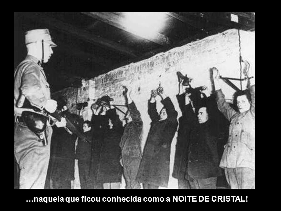 …naquela que ficou conhecida como a NOITE DE CRISTAL!