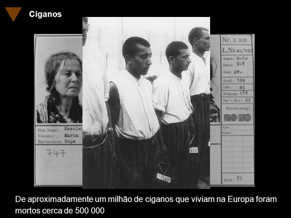 Ciganos De aproximadamente um milhão de ciganos que viviam na Europa foram mortos cerca de 500 000