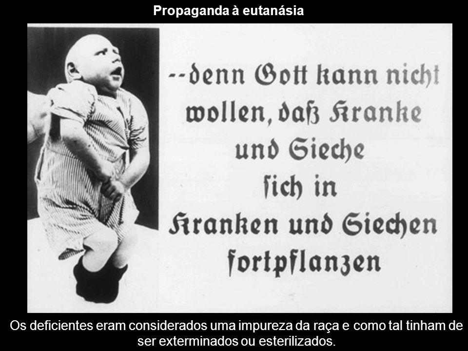 Propaganda à eutanásia Os deficientes eram considerados uma impureza da raça e como tal tinham de ser exterminados ou esterilizados.