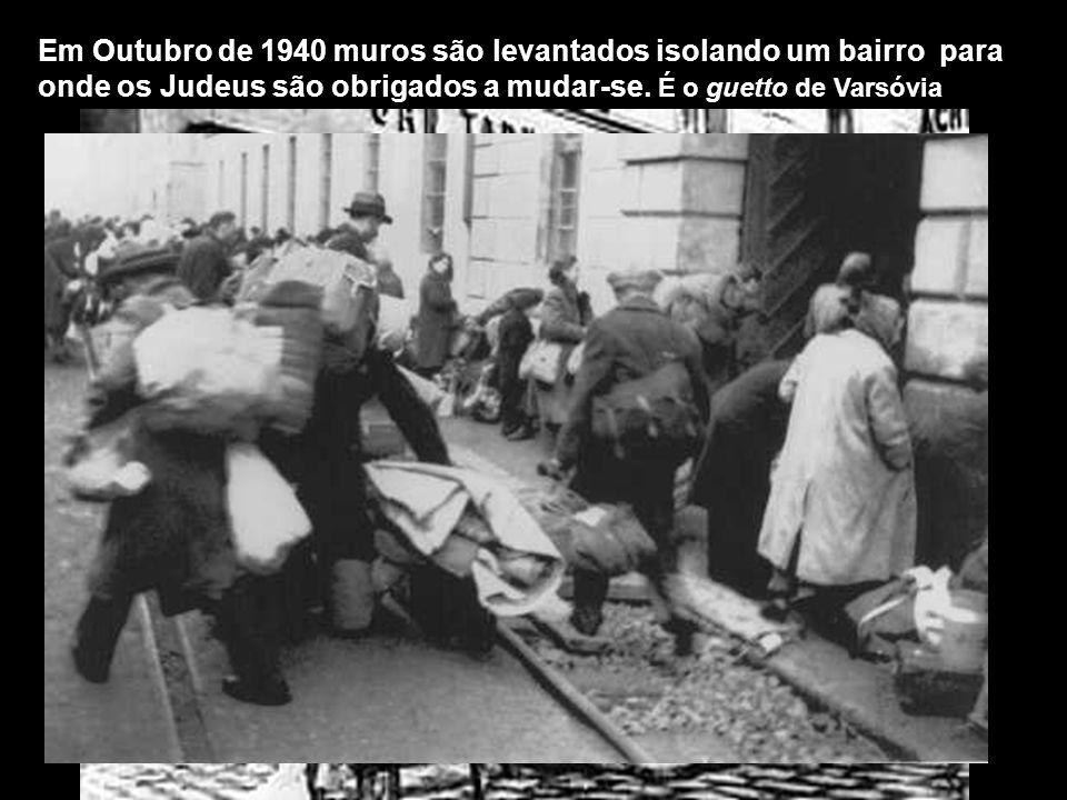 Em Outubro de 1940 muros são levantados isolando um bairro para onde os Judeus são obrigados a mudar-se.