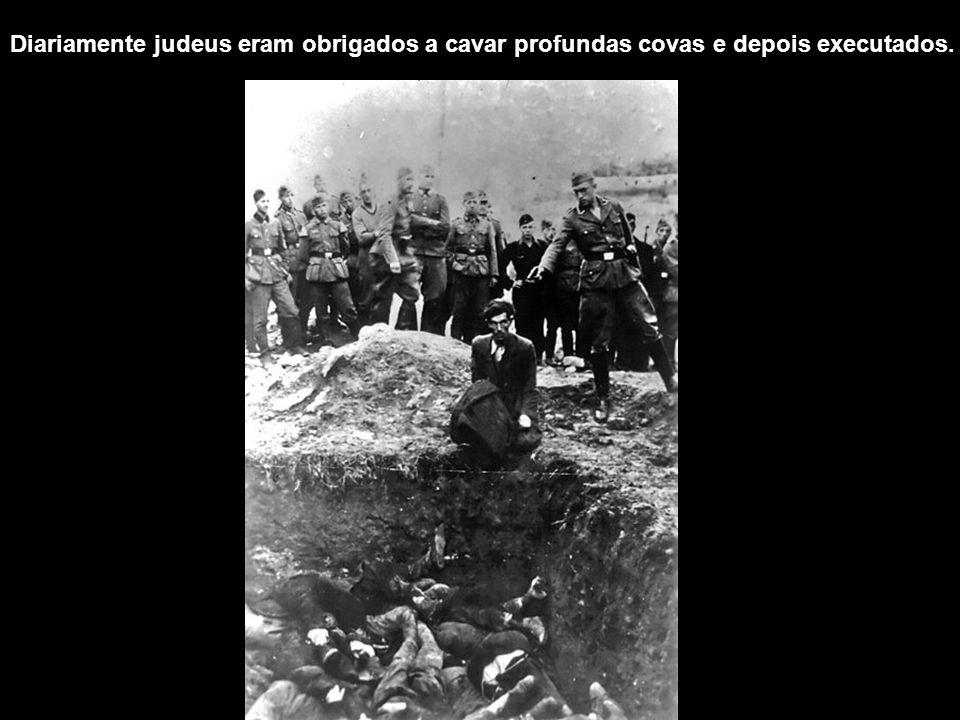 Diariamente judeus eram obrigados a cavar profundas covas e depois executados.