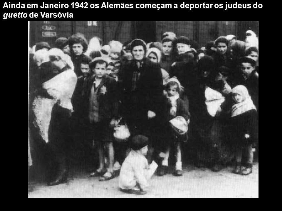 Ainda em Janeiro 1942 os Alemães começam a deportar os judeus do guetto de Varsóvia