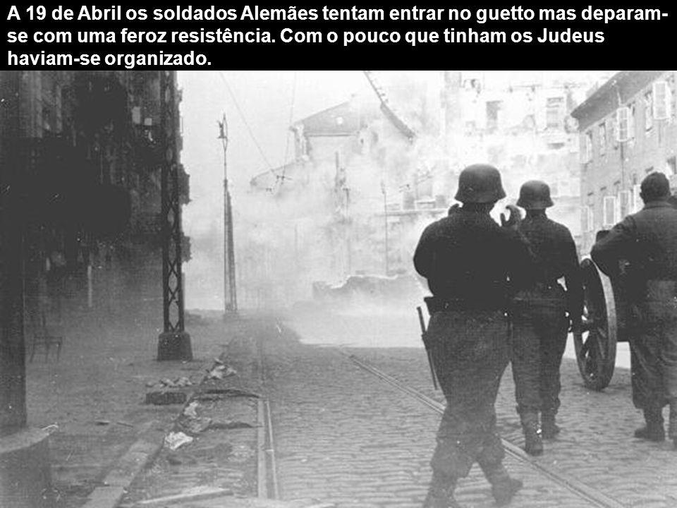 A 19 de Abril os soldados Alemães tentam entrar no guetto mas deparam- se com uma feroz resistência.