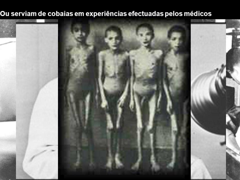 Ou serviam de cobaias em experiências efectuadas pelos médicos