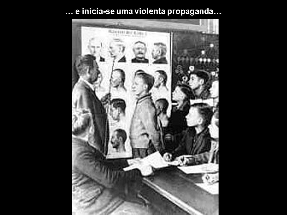 … e inicia-se uma violenta propaganda…