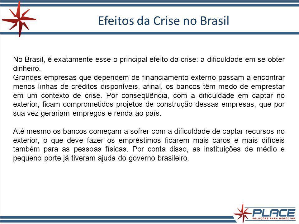 Efeitos da Crise no Brasil No Brasil, é exatamente esse o principal efeito da crise: a dificuldade em se obter dinheiro.