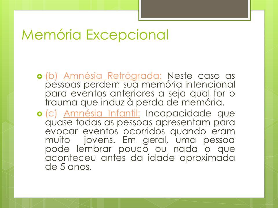 Memória Excepcional  (b) Amnésia Retrógrada: Neste caso as pessoas perdem sua memória intencional para eventos anteriores a seja qual for o trauma qu
