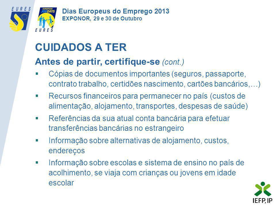 CUIDADOS A TER Antes de partir, certifique-se (cont.)  Cópias de documentos importantes (seguros, passaporte, contrato trabalho, certidões nascimento