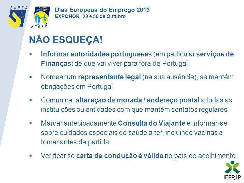NÃO ESQUEÇA!  Informar autoridades portuguesas (em particular serviços de Finanças) de que vai viver para fora de Portugal  Nomear um representante