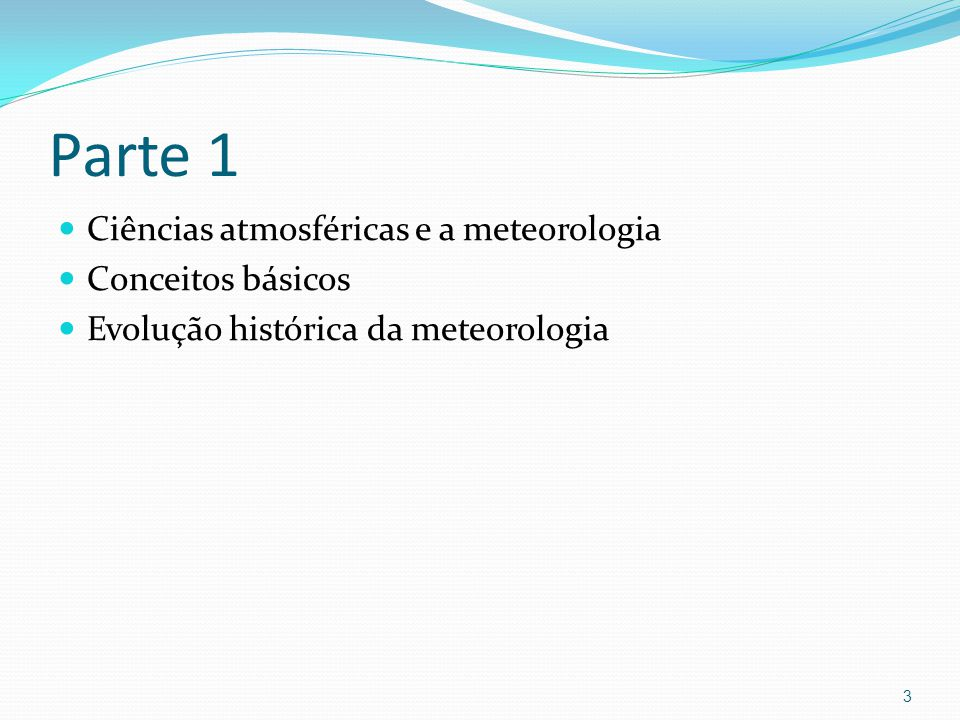 Parte 1  Ciências atmosféricas e a meteorologia  Conceitos básicos  Evolução histórica da meteorologia 3