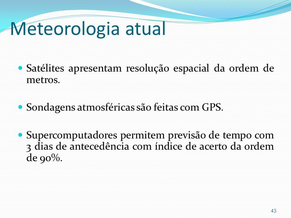 Meteorologia atual  Satélites apresentam resolução espacial da ordem de metros.