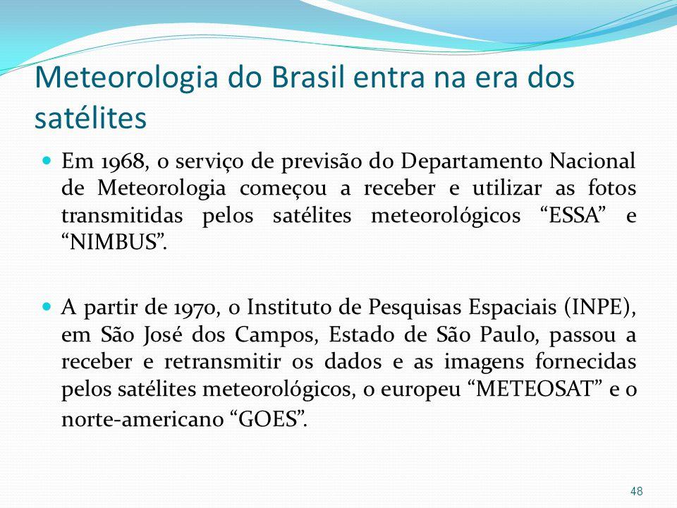 Meteorologia do Brasil entra na era dos satélites  Em 1968, o serviço de previsão do Departamento Nacional de Meteorologia começou a receber e utilizar as fotos transmitidas pelos satélites meteorológicos ESSA e NIMBUS .