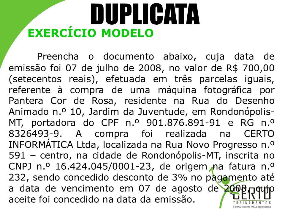 DUPLICATA EXERCÍCIO MODELO Preencha o documento abaixo, cuja data de emissão foi 07 de julho de 2008, no valor de R$ 700,00 (setecentos reais), efetua
