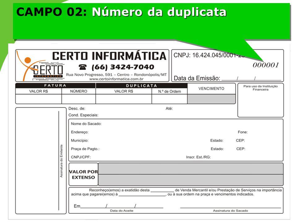 Número da duplicata CAMPO 02: Número da duplicata