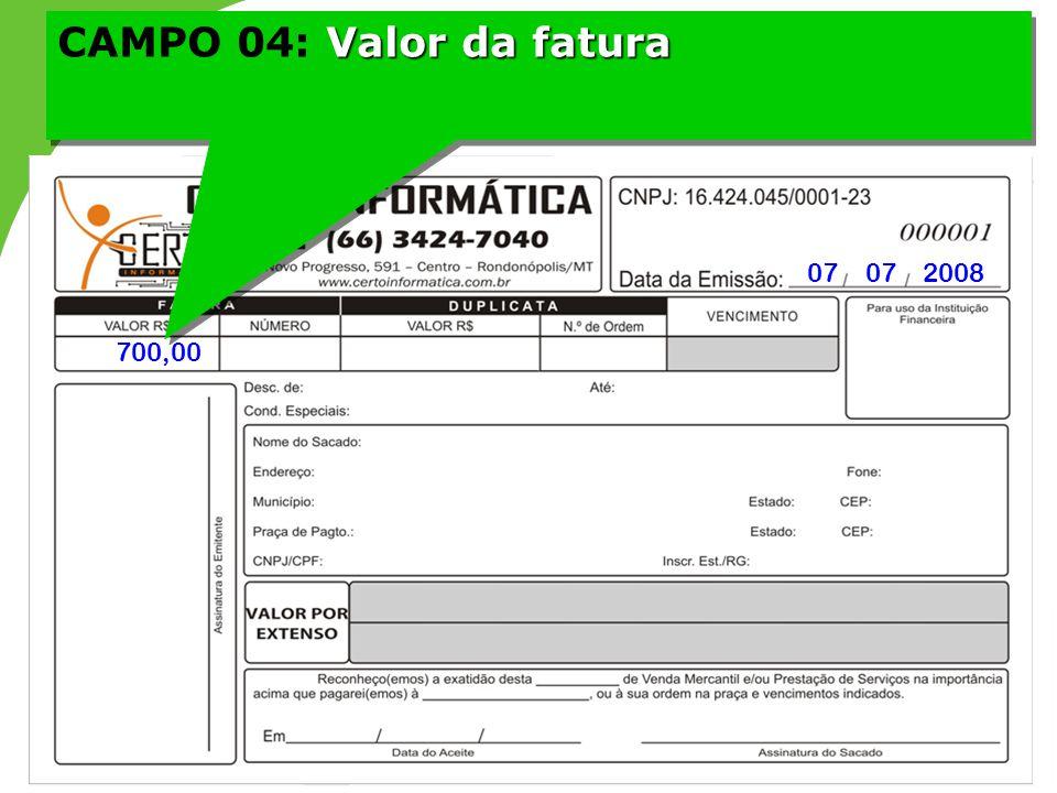 Valor da fatura CAMPO 04: Valor da fatura 07 07 2008 700,00