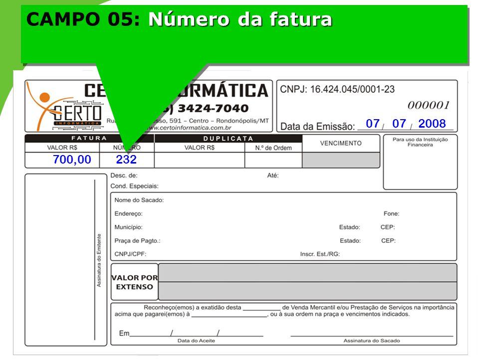 Número da fatura CAMPO 05: Número da fatura 07 07 2008 700,00232