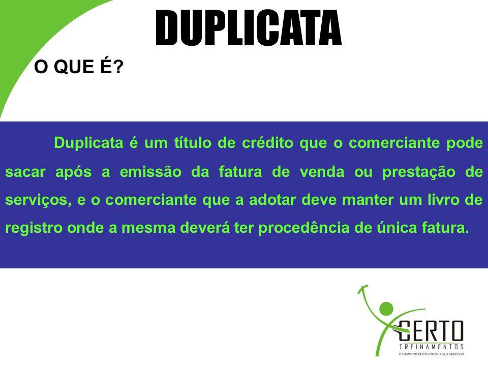 Duplicata é um título de crédito que o comerciante pode sacar após a emissão da fatura de venda ou prestação de serviços, e o comerciante que a adotar