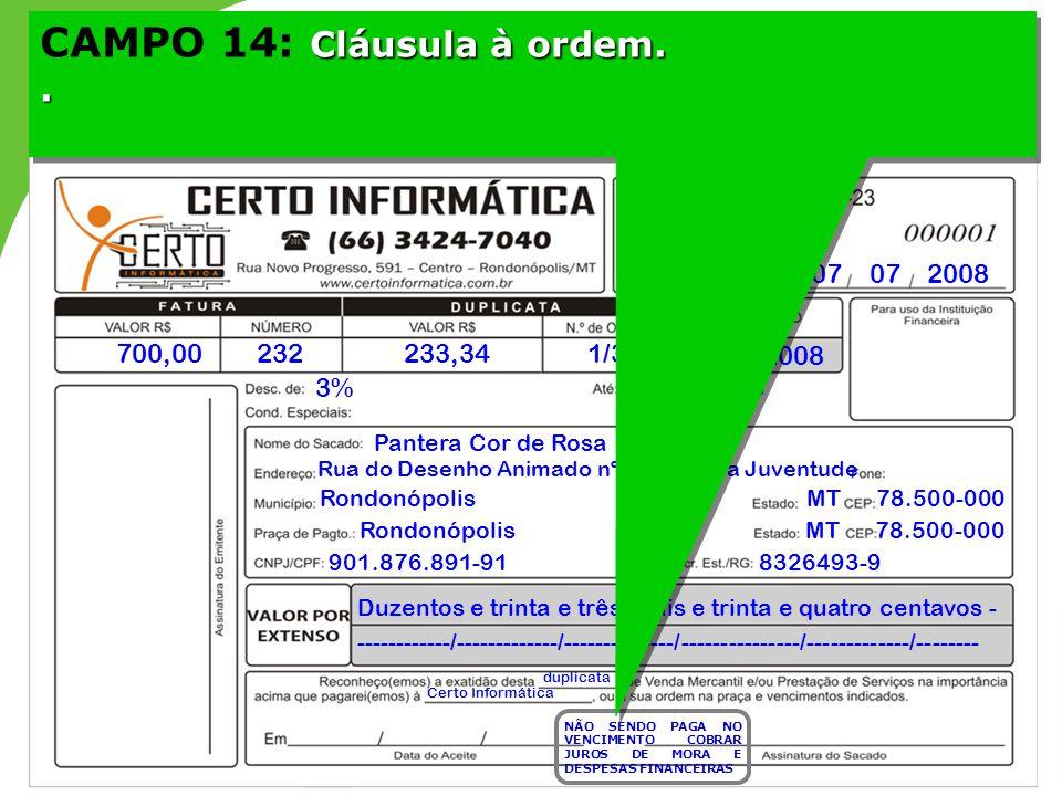 07 07 2008 700,00232233,341/3 07/08/2008 3%07/08/2008 Pantera Cor de Rosa Rua do Desenho Animado nº 10 – Jd. da Juventude Rondonópolis MT 78.500-000 9